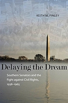 Delaying the dream : southern senators and the fight against civil rights, 1938-1965