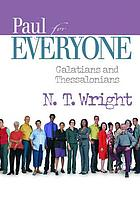 Paul for everyone : Galatians and Thessalonians