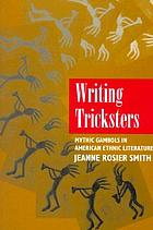 Writing tricksters : mythic gambols in American ethnic literature