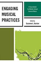 Engaging musical practices : a sourcebook for middle school general music