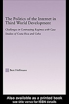 Politics of the Internet in Third World Development : Challenges in Contrasting Regimes - Case Studies of Costa Rica and Cuba.
