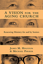 A vision for the aging church : renewing ministry for and by seniors
