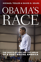 Obama's race : the 2008 election and the dream of a post-racial America