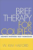 Brief therapy for couples : helping partners help themselves