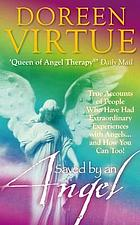 Saved by an angel : true accounts of people who have had extraordinary experiences with angels--and how YOU can too