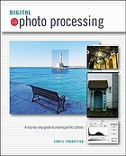Digital photo processing : a step-by-step guide to creating perfect photos