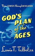 God's plan of the ages : a comprehensive view of God's great plan from eternity to eternity