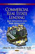 Commercial Real Estate Lending : Risk Mitigation and Bank Supervision