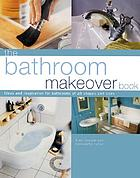The bathroom makeover book : ideas and inspiration for bathrooms of all shapes and sizes