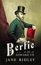 Bertie : a Life of Edward VII