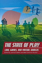 The state of play : law, games, and virtual worlds