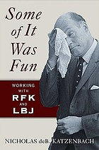 Some of it was fun : working with RFK and LBJ