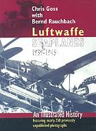 Luftwaffe seaplanes, 1939-1945 : an illustrated history