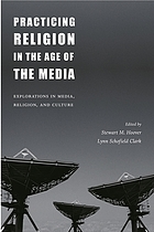 Practicing religion in the age of the media : explorations in media, religion, and culture