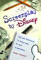 Screenplay by Disney : tips and techniques to bring magic to your moviemaking