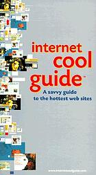 Internet cool guide : a savvy guide to the hottest destinations on the Web