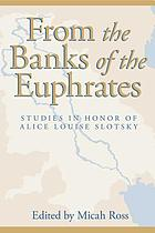 From the Banks of the Euphrates : Studies in Honor of Alice Louise Slotsky
