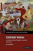 Colonial voices : a cultural history of English in Australia, 1840-1940