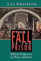 The fall of the prison : biblical perspectives on prison abolition