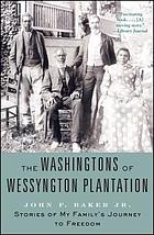 The Washingtons of Wessyngton Plantation : stories of my family's journey to freedom