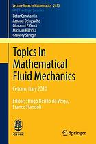 Topics in mathematical fluid mechanics : Cetraro, Italy 2010