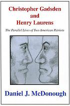 Christopher Gadsden and Henry Laurens : the parallel lives of two American patriots