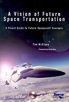 A vision of future space transportation : a visual guide to future spacecraft concepts