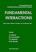 Fundamental interactions : proceedings of the Sixteenth Lake Louise Winter Institute, Lake Louise, Alberta, Canada, 18-24 February, 2001