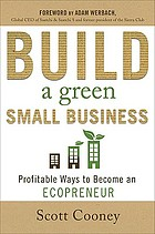 Build a green small business : profitable ways to become an ecopreneur