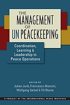 The management of UN peacekeeping : coordination, learning, and leadership in peace operations