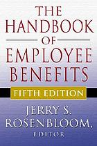 The handbook of employee benefits : design, funding, and administration