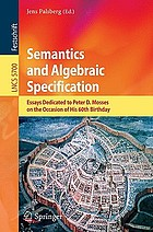 Semantics and algebraic specification : essays dedicated to Peter D. Mosses on the occasion of his 60th birthday