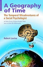 A geography of time : the temporal misadventures of a social psychologist, or how every culture keeps time just a little bit differently