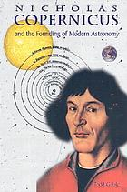 Nicholas Copernicus and the founding of modern astronomy