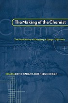 The making of the chemist : the social history of chemistry in Europe, 1789-1914