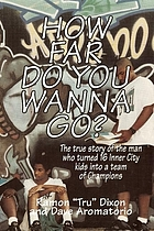 How far do you wanna go? : the true story of the man who turned 16 inner city kids into a team of champions