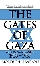 The gates of Gaza : Israel's road to Suez and back, 1955-1957