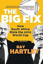 The big fix : how South Africa stole the World Cup