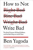 How not to write bad : the most common writing problems and the best ways to avoid them