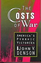The Costs of war : America's pyrrhic victories
