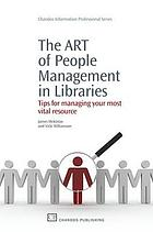 The ART of people management in libraries : tips for managing your most vital resource