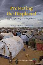 Protecting the displaced : deepening the responsibility to protect