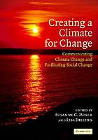 Creating a climate for change : communicating climate change and facilitating social change