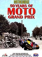 Motocourse : 50 years of Moto Grand Prix : the official history of the FIM Road Racing World Championship Grand Prix