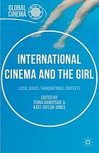International Cinema and the Girl : Local Issues, Transnational Contexts.