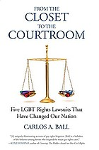 From the closet to the courtroom : five LGBT rights lawsuits that have changed our nation
