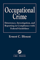 Occupational crime : deterrence, investigation, and reporting in compliance with federal guidelines