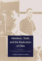 Meselson, Stahl, and the replication of DNA : a history of