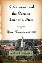 Reformation and the German territorial state : Upper Franconia, 1300-1630