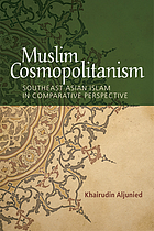 Muslim cosmopolitanism : Southeast Asian Islam in comparative perspective